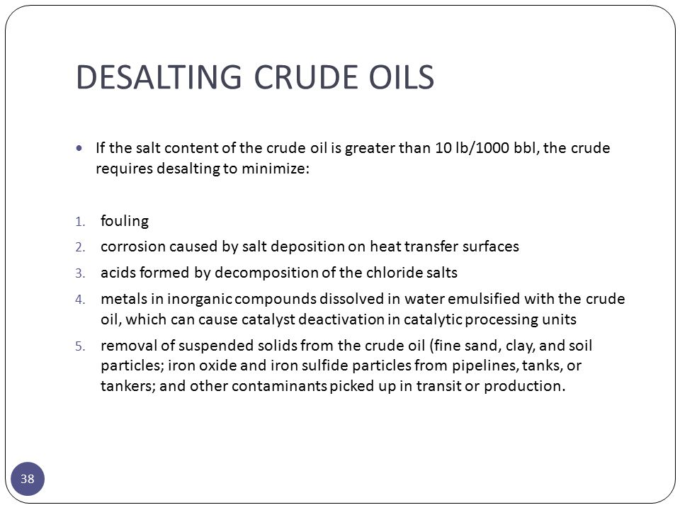 DESALTING CRUDE OILS If the salt content of the crude oil is greater than 10 lb/1000 bbl, the crude requires desalting to minimize: