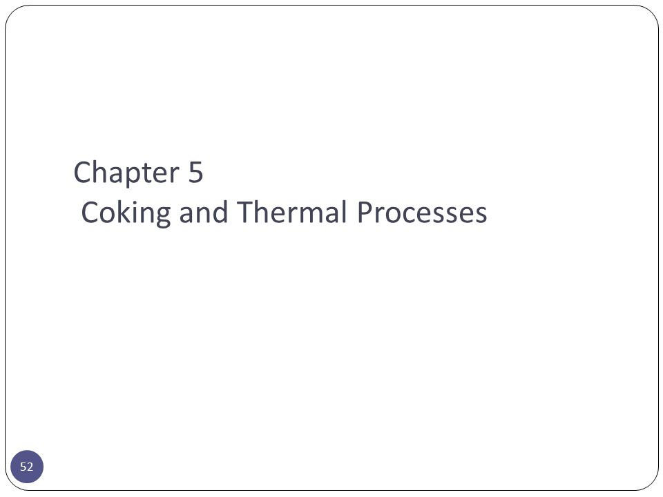 Chapter 5 Coking and Thermal Processes
