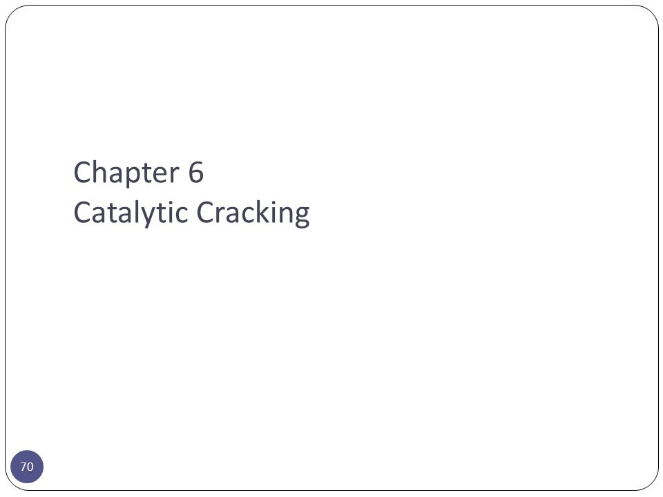 Chapter 6 Catalytic Cracking