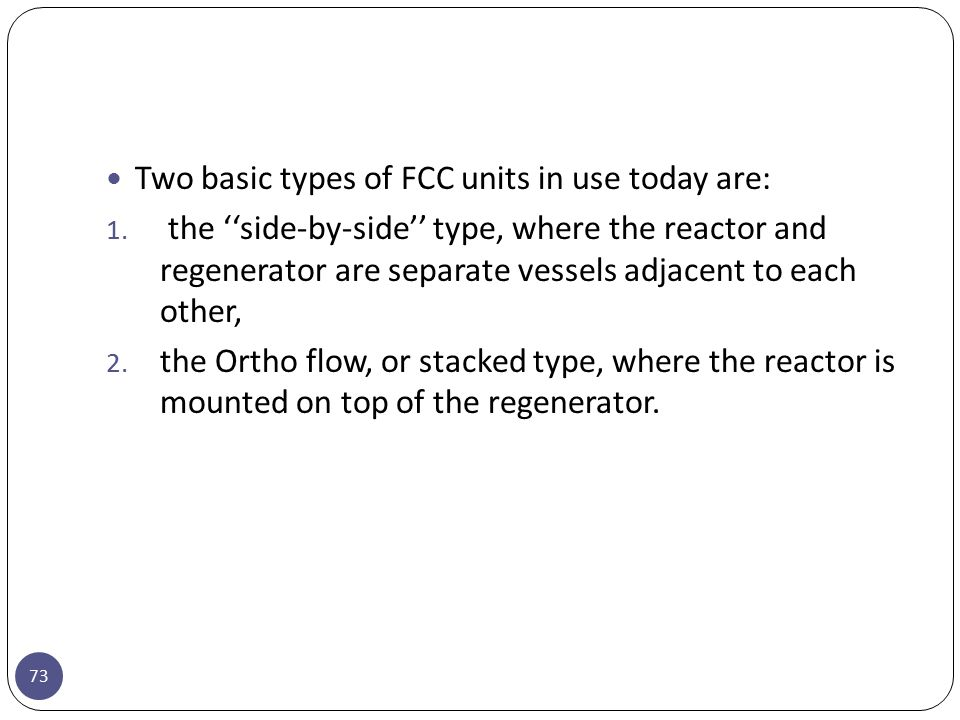 Two basic types of FCC units in use today are: