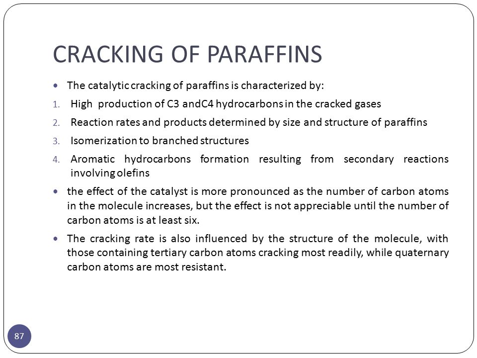 CRACKING OF PARAFFINS The catalytic cracking of paraffins is characterized by: High production of C3 andC4 hydrocarbons in the cracked gases.