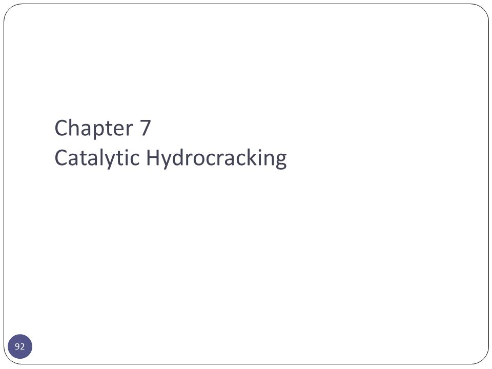 Chapter 7 Catalytic Hydrocracking