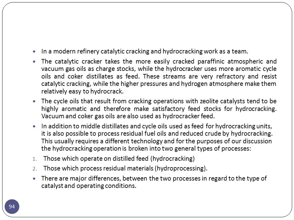In a modern refinery catalytic cracking and hydrocracking work as a team.