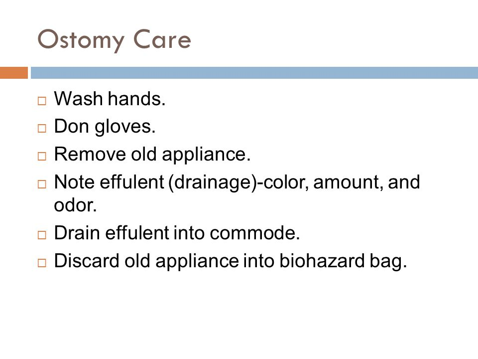 Ostomy Care Wash hands. Don gloves. Remove old appliance.
