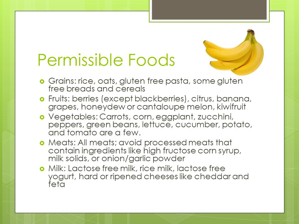 Permissible Foods Grains: rice, oats, gluten free pasta, some gluten free breads and cereals.