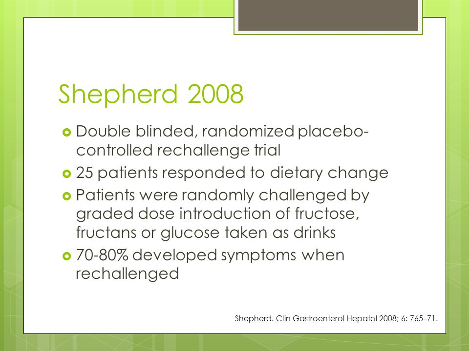 Shepherd 2008 Double blinded, randomized placebo-controlled rechallenge trial. 25 patients responded to dietary change.