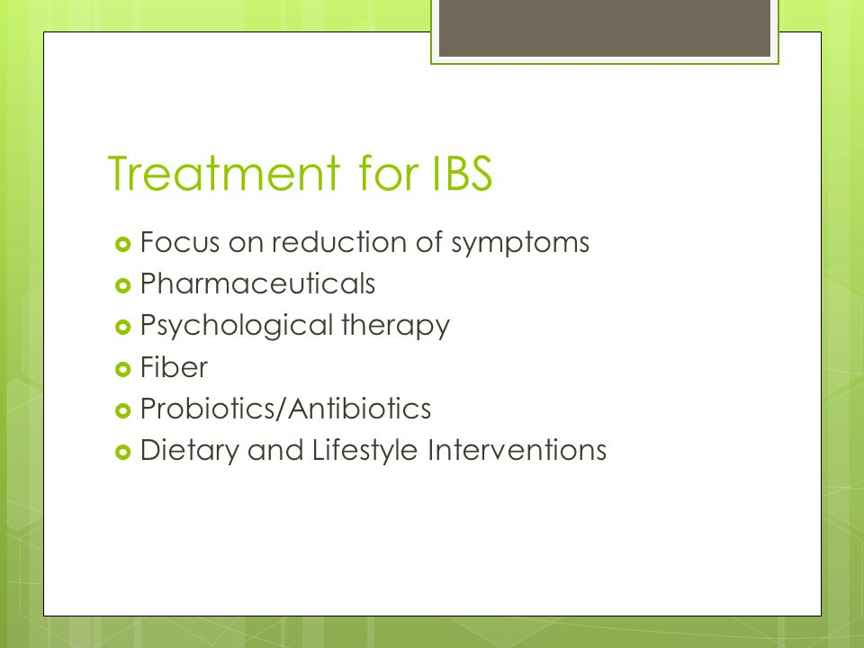 Treatment for IBS Focus on reduction of symptoms Pharmaceuticals