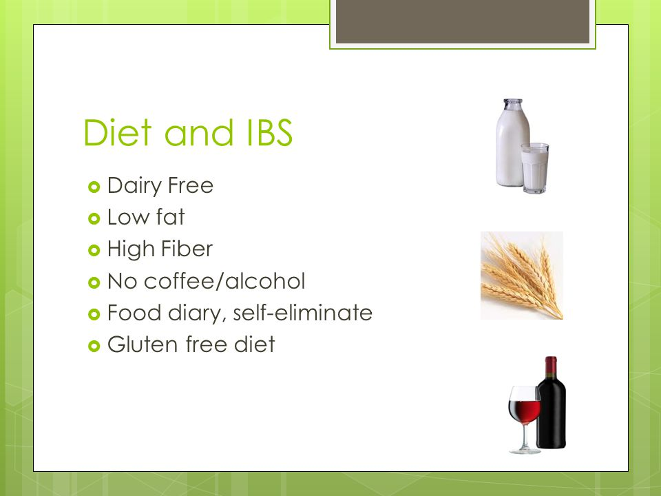 Diet and IBS Dairy Free Low fat High Fiber No coffee/alcohol