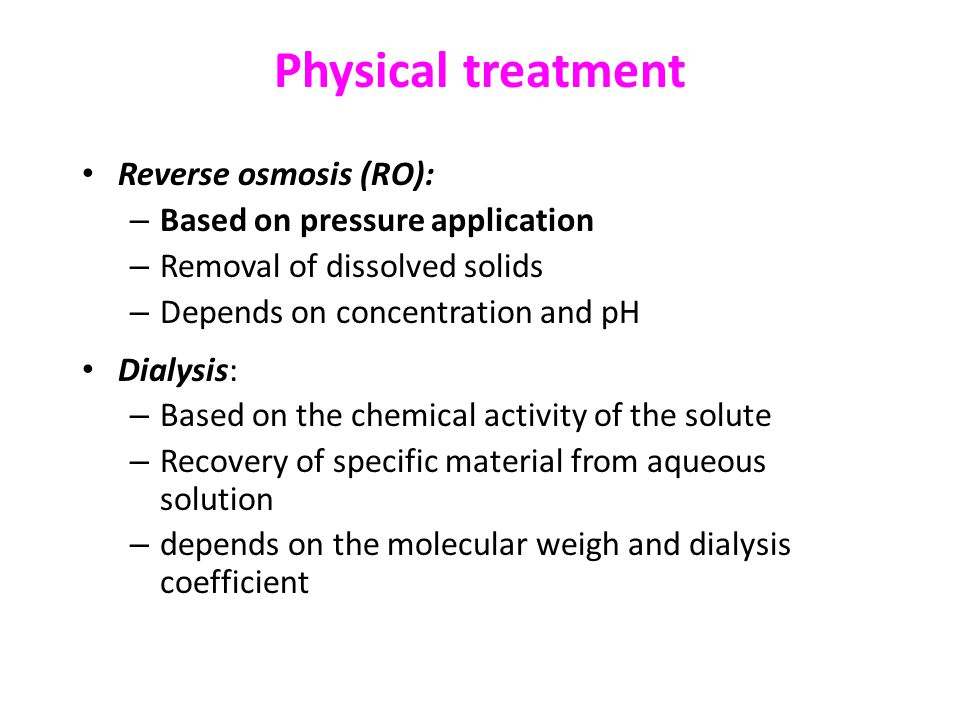 Physical treatment Reverse osmosis (RO): Based on pressure application