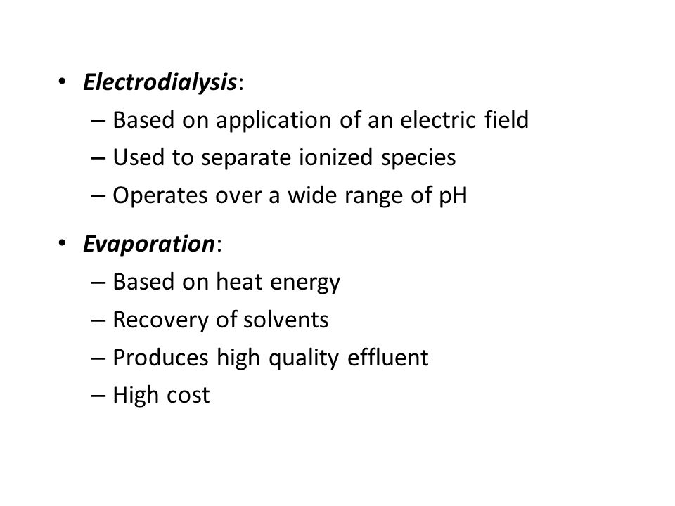 Electrodialysis: Based on application of an electric field. Used to separate ionized species. Operates over a wide range of pH.