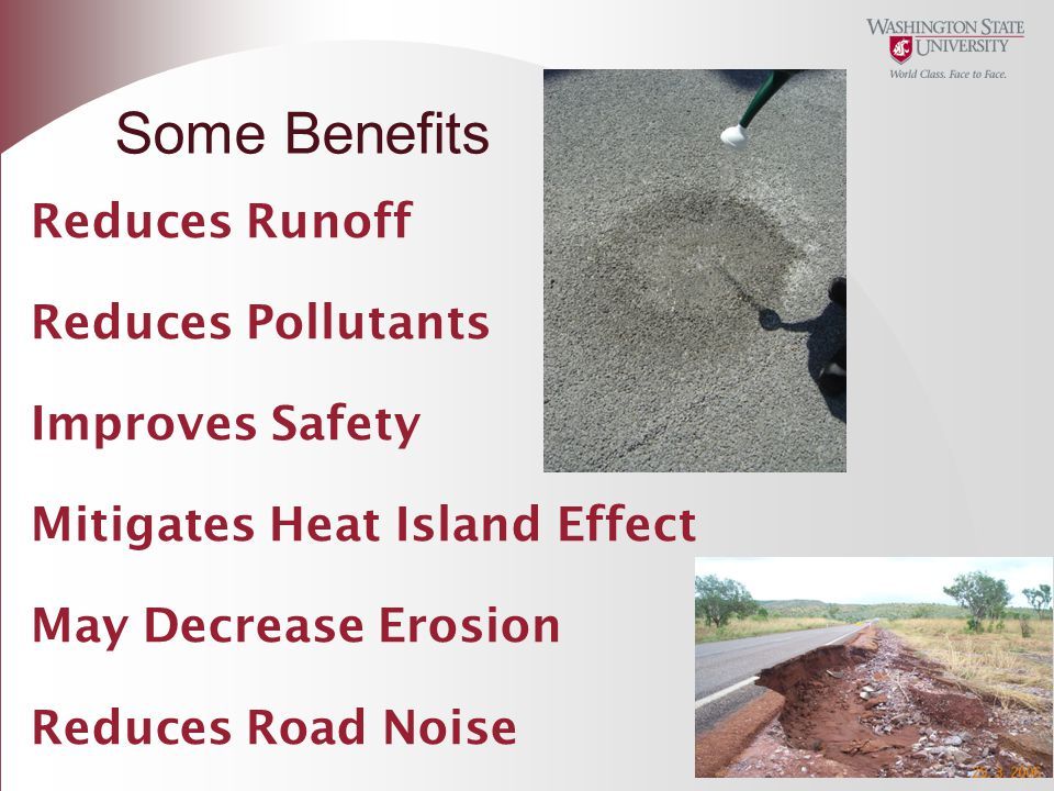 4/12/2017 Some Benefits. Reduces Runoff Reduces Pollutants Improves Safety Mitigates Heat Island Effect May Decrease Erosion Reduces Road Noise.
