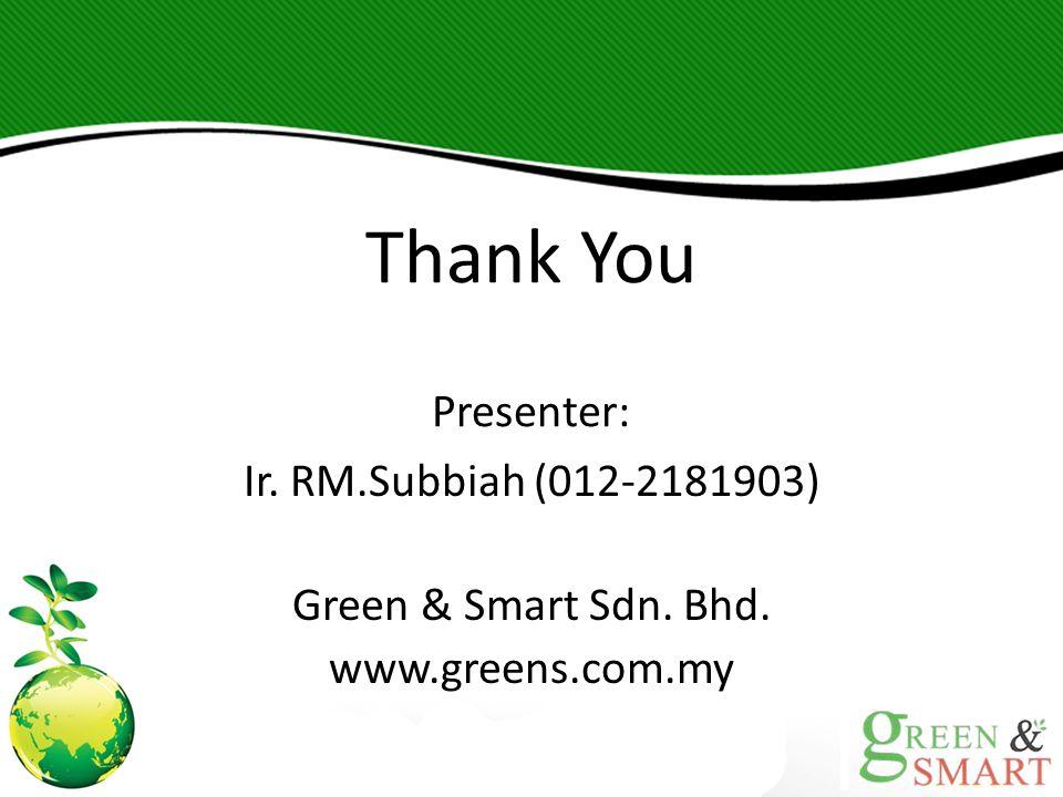 Thank You Presenter: Ir. RM.Subbiah (012-2181903)