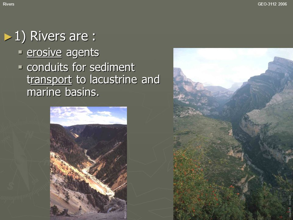 1) Rivers are : erosive agents