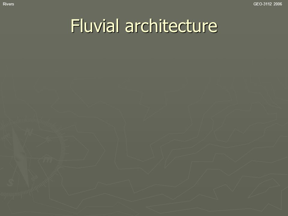 Rivers GEO-3112 2006 Fluvial architecture