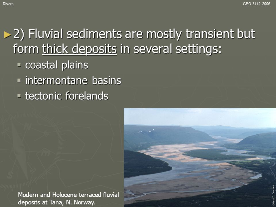 Rivers GEO-3112 2006. 2) Fluvial sediments are mostly transient but form thick deposits in several settings: