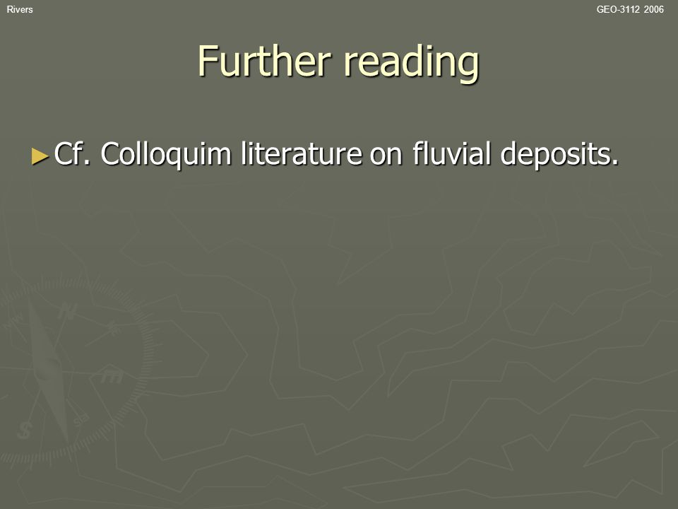 Further reading Cf. Colloquim literature on fluvial deposits. Rivers
