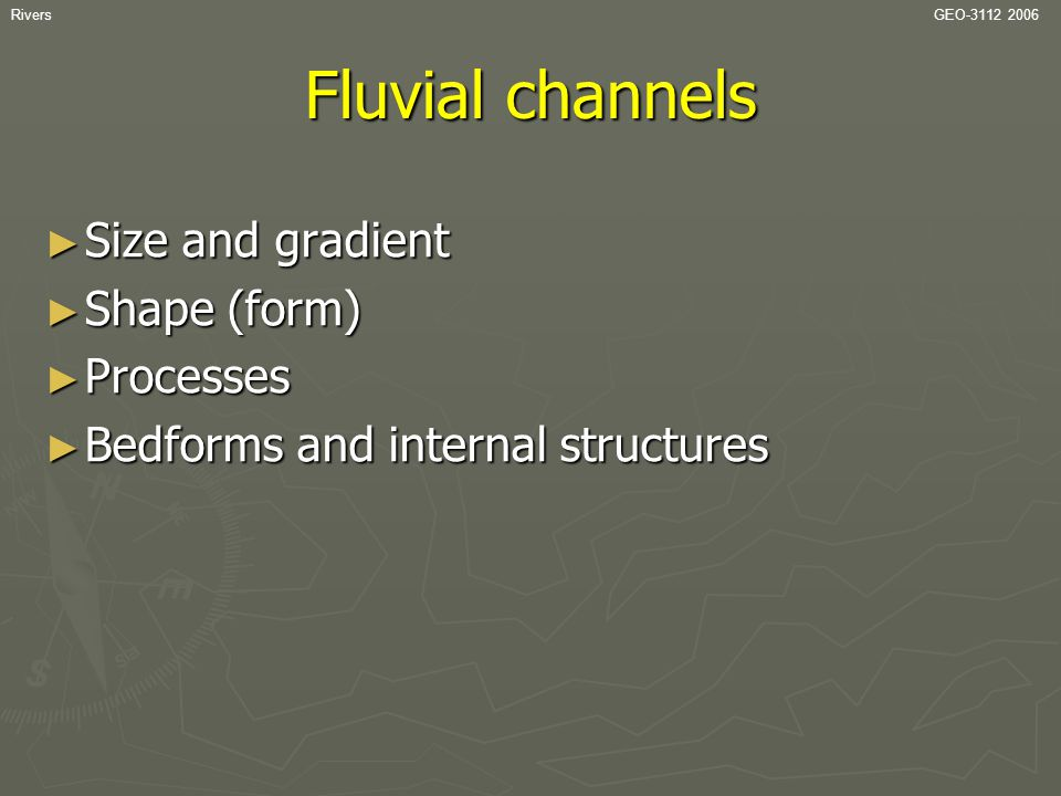 Fluvial channels Size and gradient Shape (form) Processes