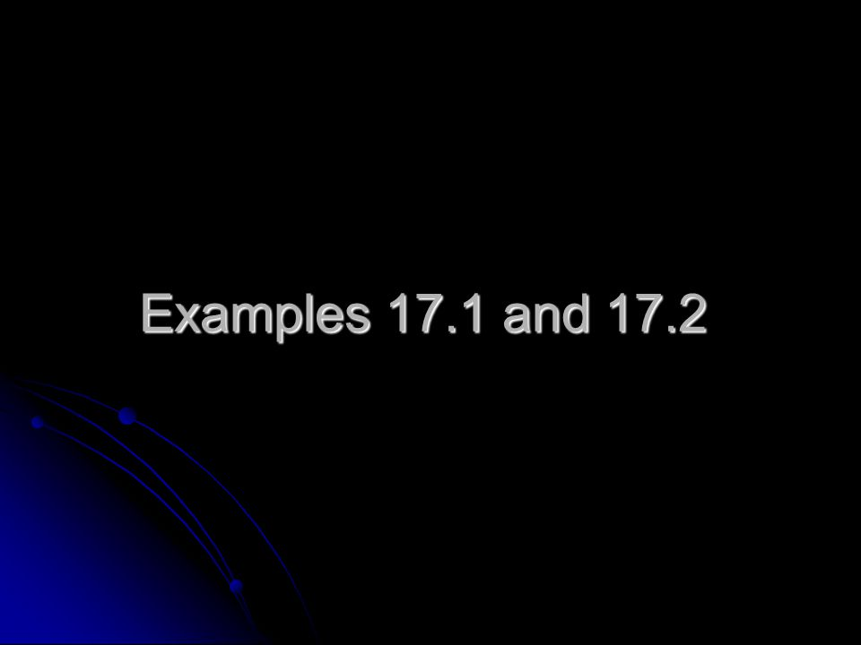 Examples 17.1 and 17.2
