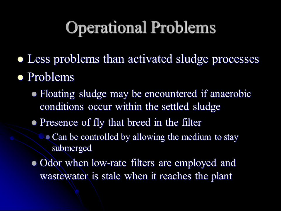 Operational Problems Less problems than activated sludge processes