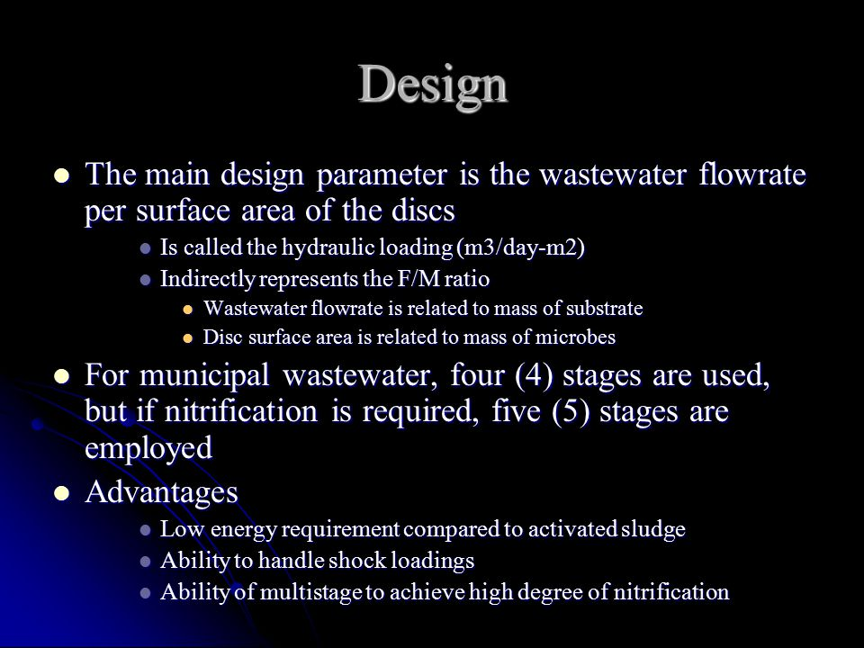 Design The main design parameter is the wastewater flowrate per surface area of the discs. Is called the hydraulic loading (m3/day-m2)