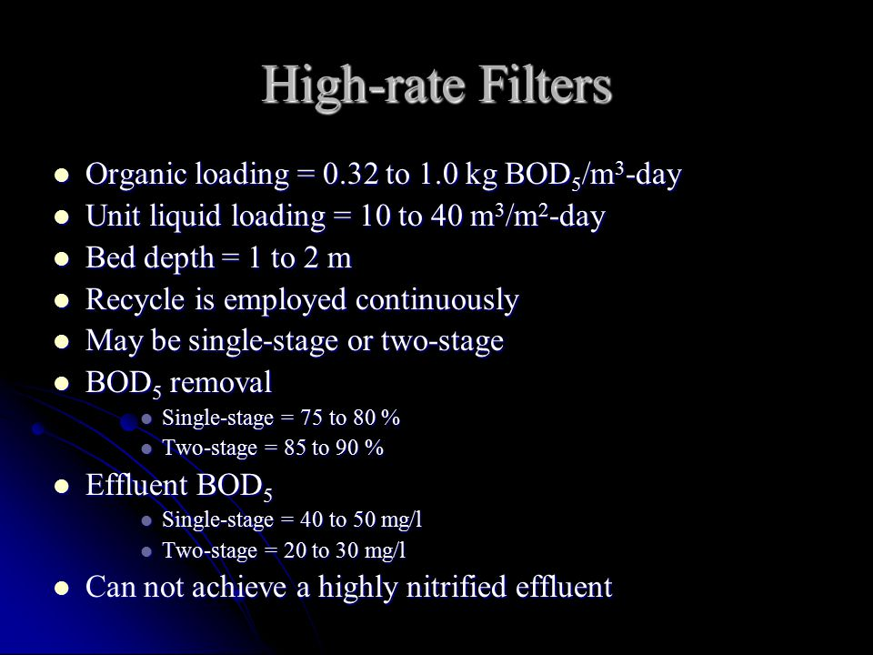 High-rate Filters Organic loading = 0.32 to 1.0 kg BOD5/m3-day