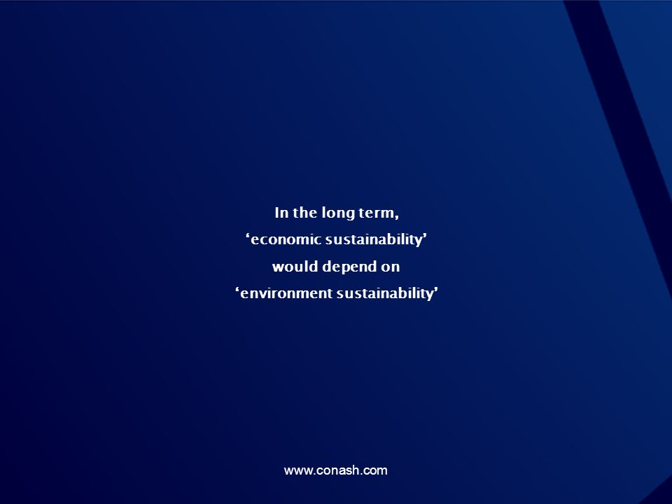 In the long term, 'economic sustainability' would depend on 'environment sustainability'