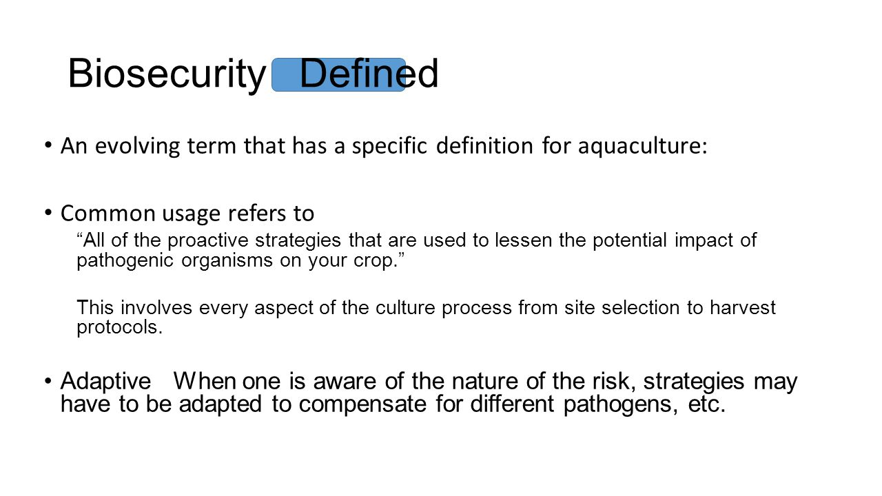 Biosecurity Defined An evolving term that has a specific definition for aquaculture: Common usage refers to.