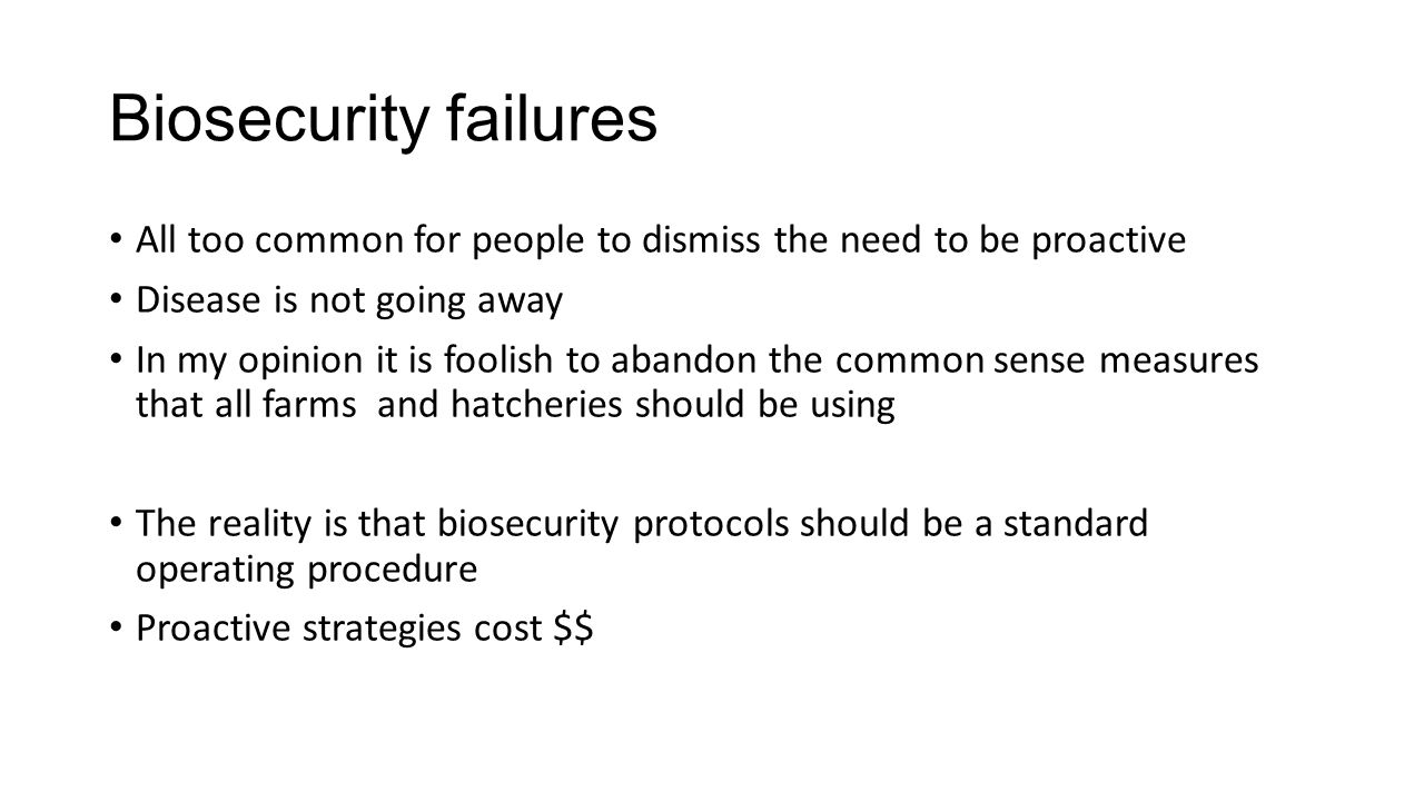 Biosecurity failures All too common for people to dismiss the need to be proactive. Disease is not going away.