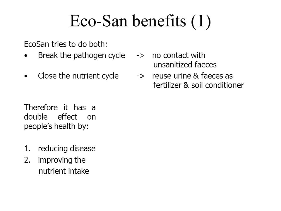 Eco-San benefits (1) EcoSan tries to do both: