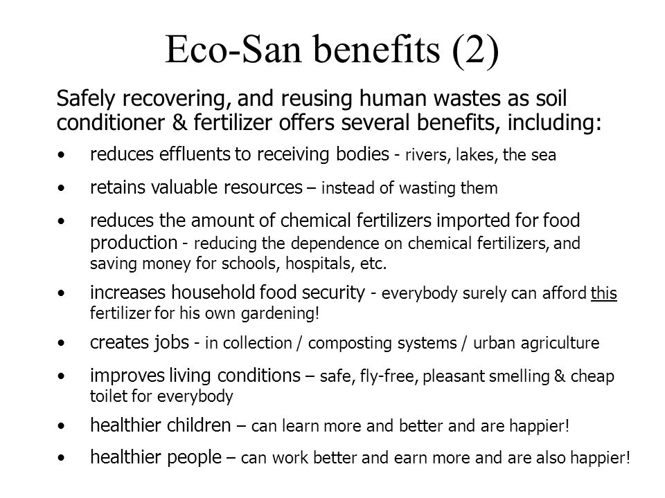 Eco-San benefits (2) Safely recovering, and reusing human wastes as soil conditioner & fertilizer offers several benefits, including: