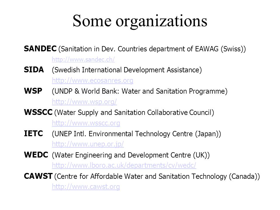 Some organizations SANDEC (Sanitation in Dev. Countries department of EAWAG (Swiss)) http://www.sandec.ch/