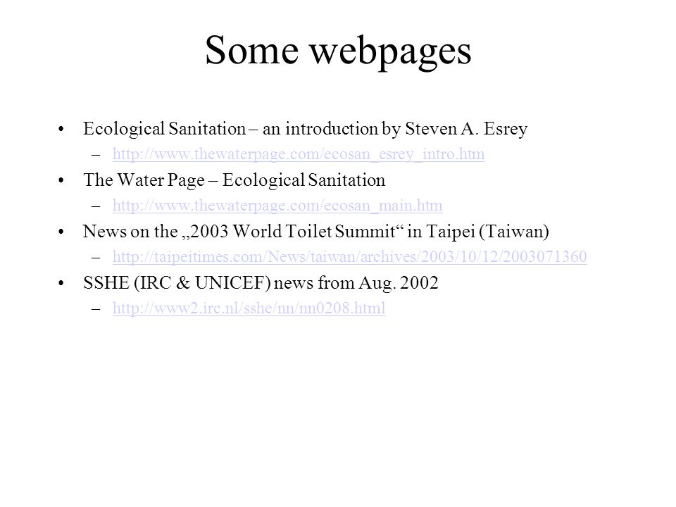 Some webpages Ecological Sanitation – an introduction by Steven A. Esrey. http://www.thewaterpage.com/ecosan_esrey_intro.htm.