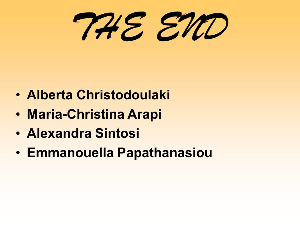 THE END Alberta Christodoulaki Maria-Christina Arapi Alexandra Sintosi