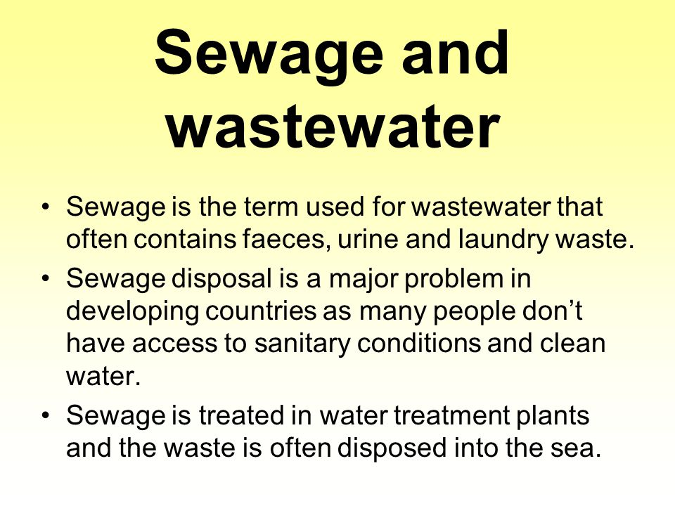 Sewage and wastewater Sewage is the term used for wastewater that often contains faeces, urine and laundry waste.