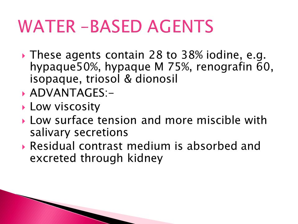 WATER –BASED AGENTS These agents contain 28 to 38% iodine, e.g. hypaque50%, hypaque M 75%, renografin 60, isopaque, triosol & dionosil.