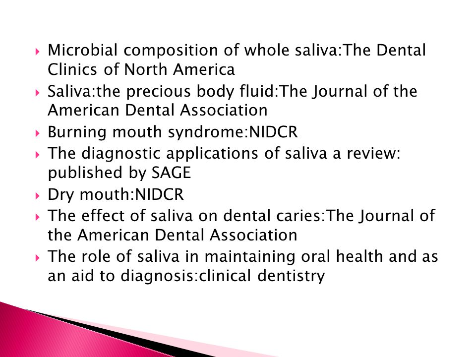 Microbial composition of whole saliva:The Dental Clinics of North America