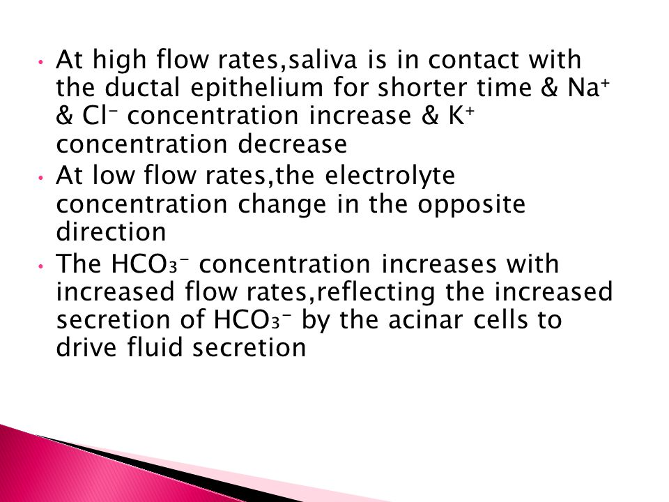 At high flow rates,saliva is in contact with the ductal epithelium for shorter time & Na⁺ & Cl⁻ concentration increase & K⁺ concentration decrease
