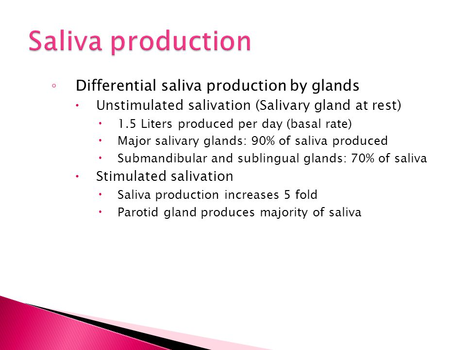 Saliva production Differential saliva production by glands
