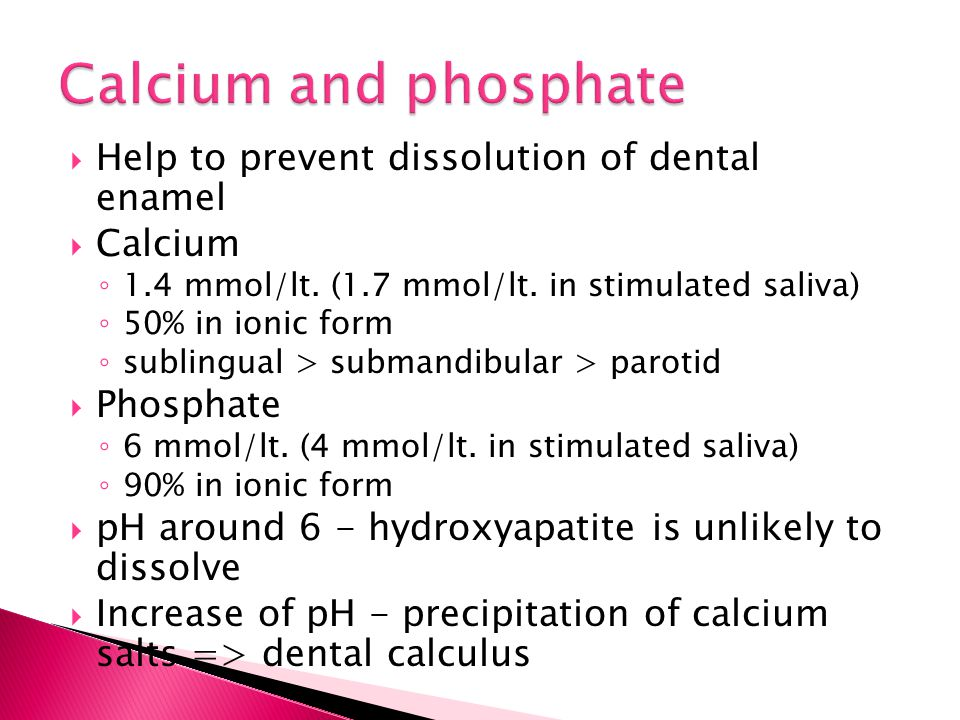 Calcium and phosphate Help to prevent dissolution of dental enamel
