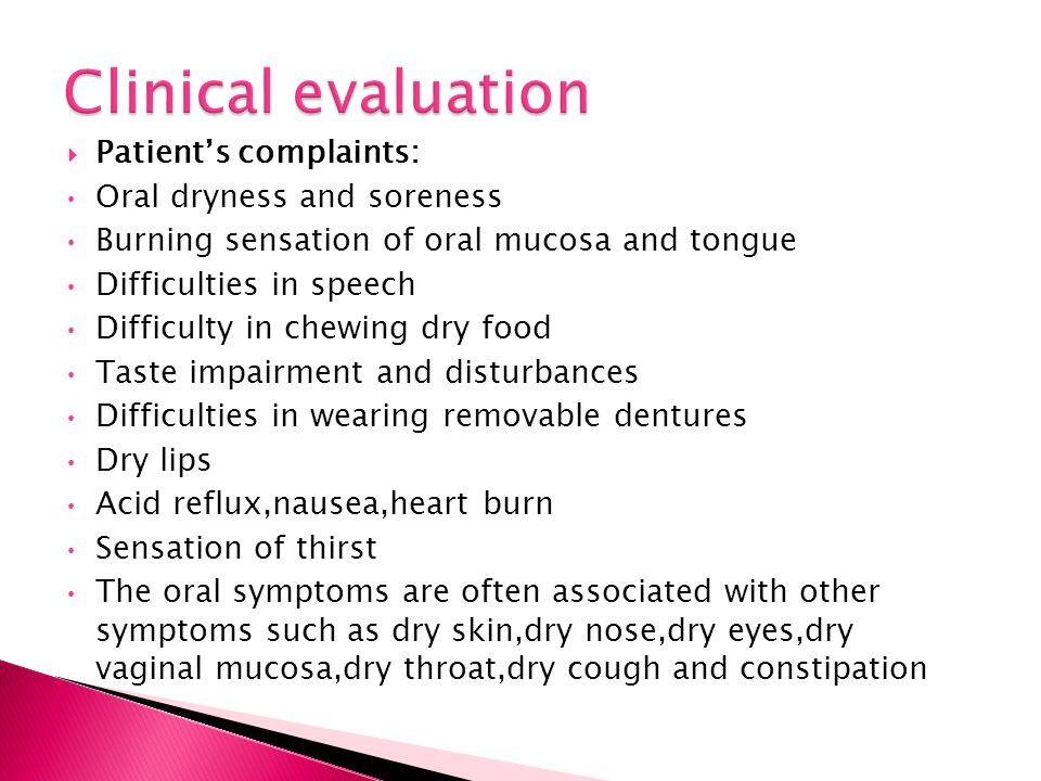 Clinical evaluation Patient's complaints: Oral dryness and soreness