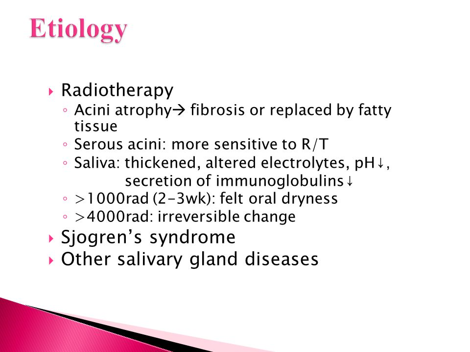 Etiology Sjogren's syndrome Other salivary gland diseases Radiotherapy