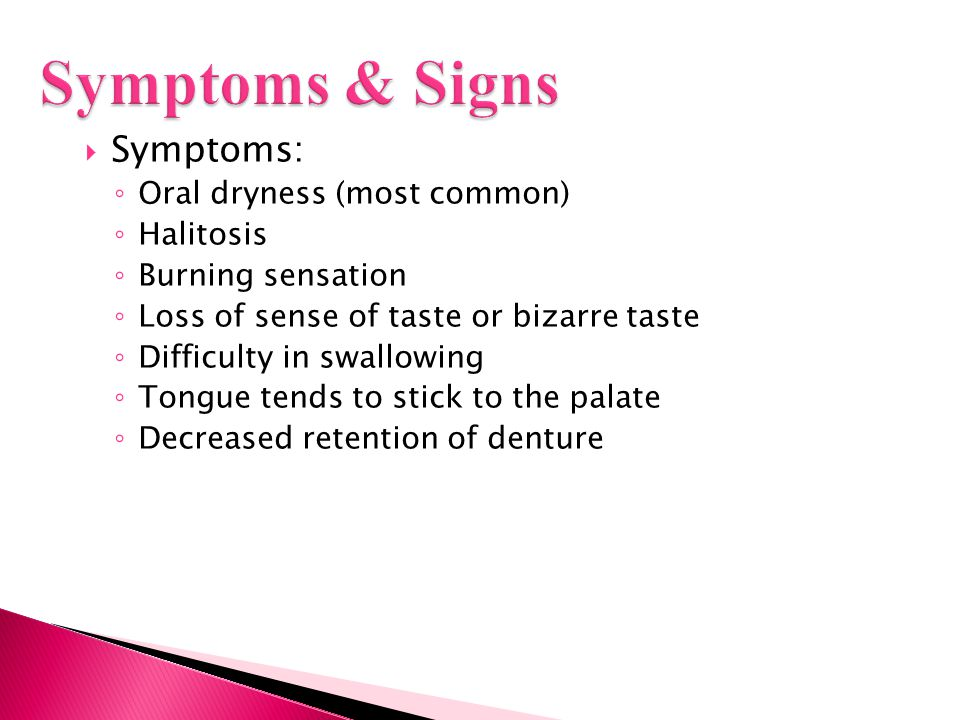 Symptoms & Signs Symptoms: Oral dryness (most common) Halitosis