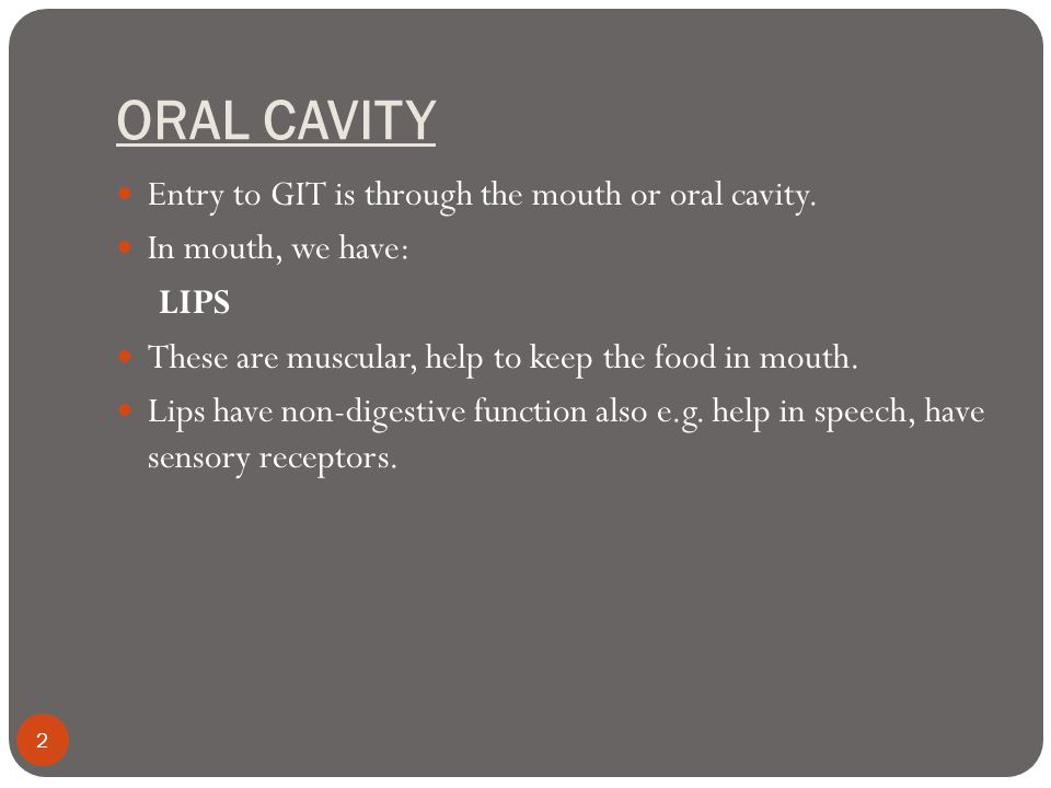 ORAL CAVITY Entry to GIT is through the mouth or oral cavity.