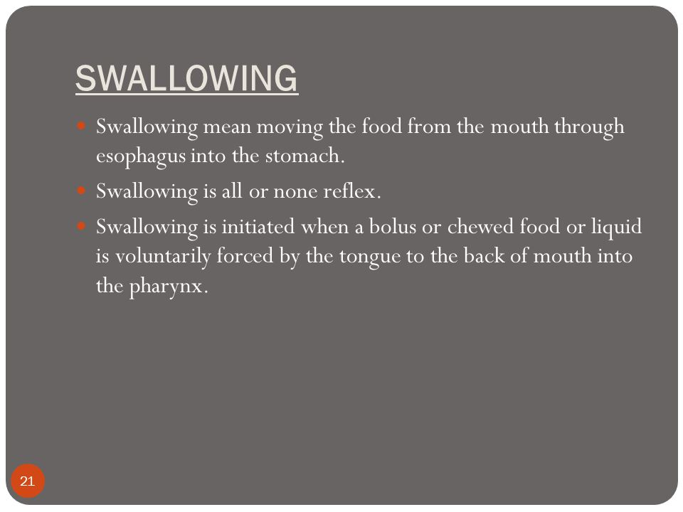 SWALLOWING Swallowing mean moving the food from the mouth through esophagus into the stomach. Swallowing is all or none reflex.