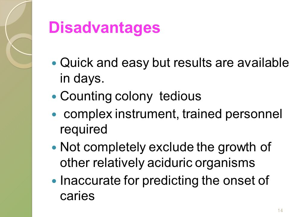 Disadvantages Quick and easy but results are available in days.