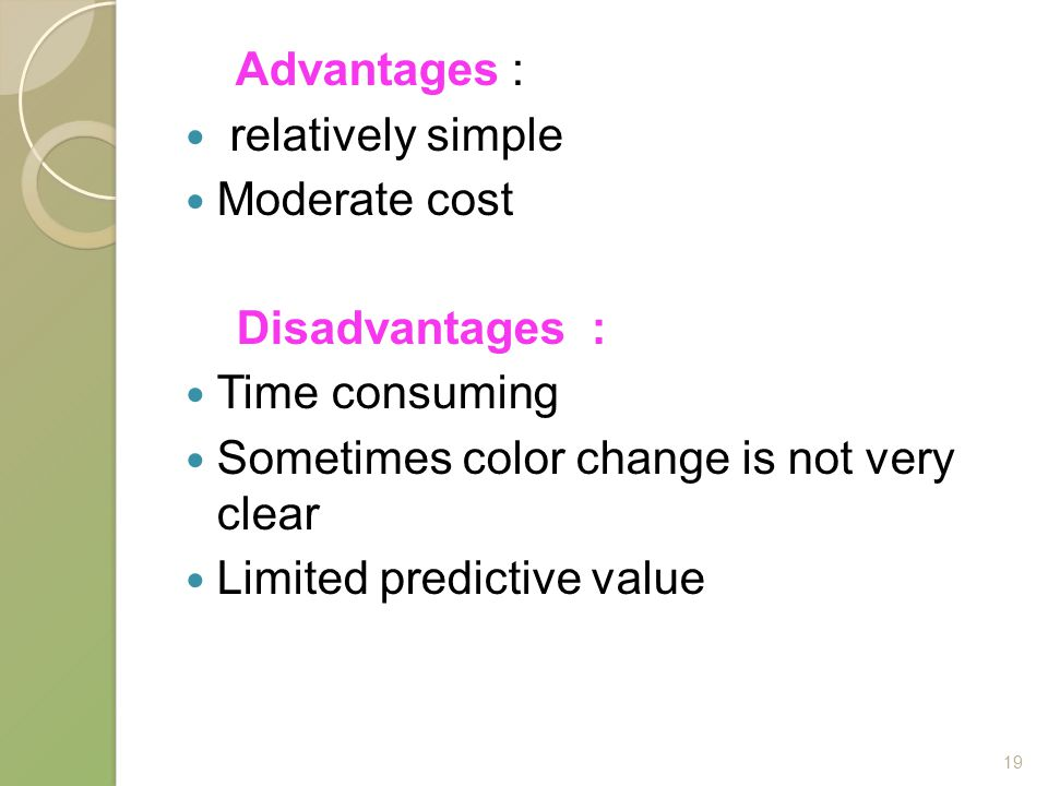 Advantages : relatively simple. Moderate cost. Disadvantages : Time consuming. Sometimes color change is not very clear.
