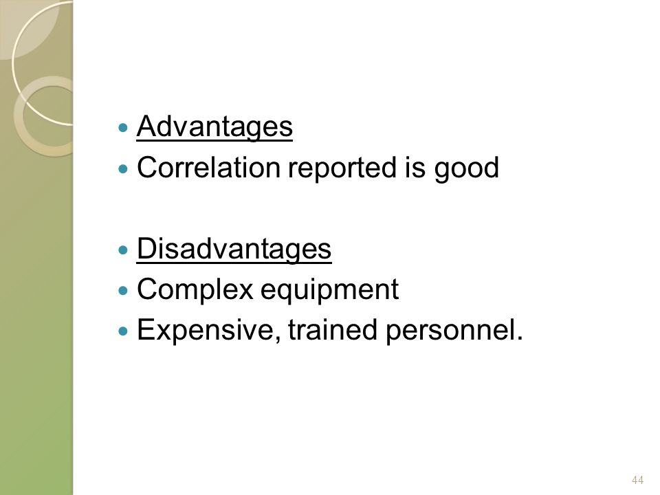 Advantages Correlation reported is good. Disadvantages.