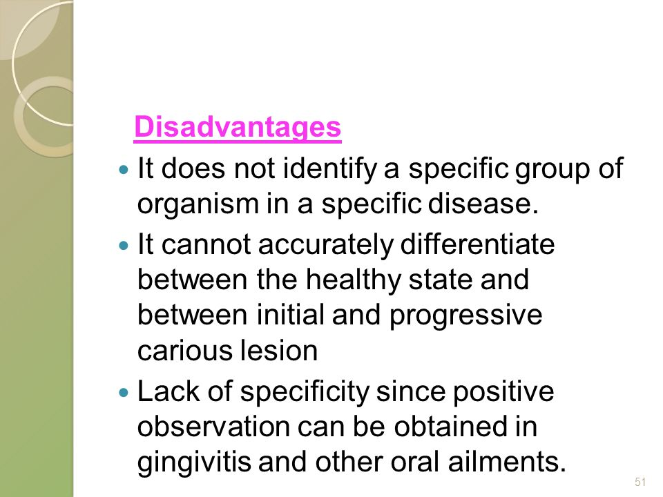 Disadvantages It does not identify a specific group of organism in a specific disease.