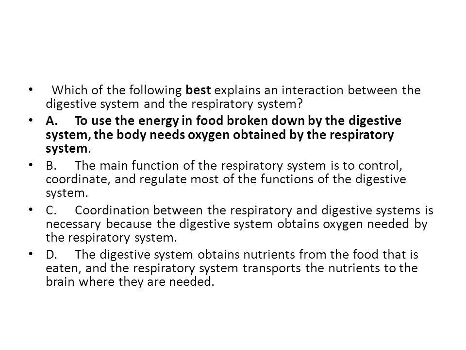 Which of the following best explains an interaction between the digestive system and the respiratory system