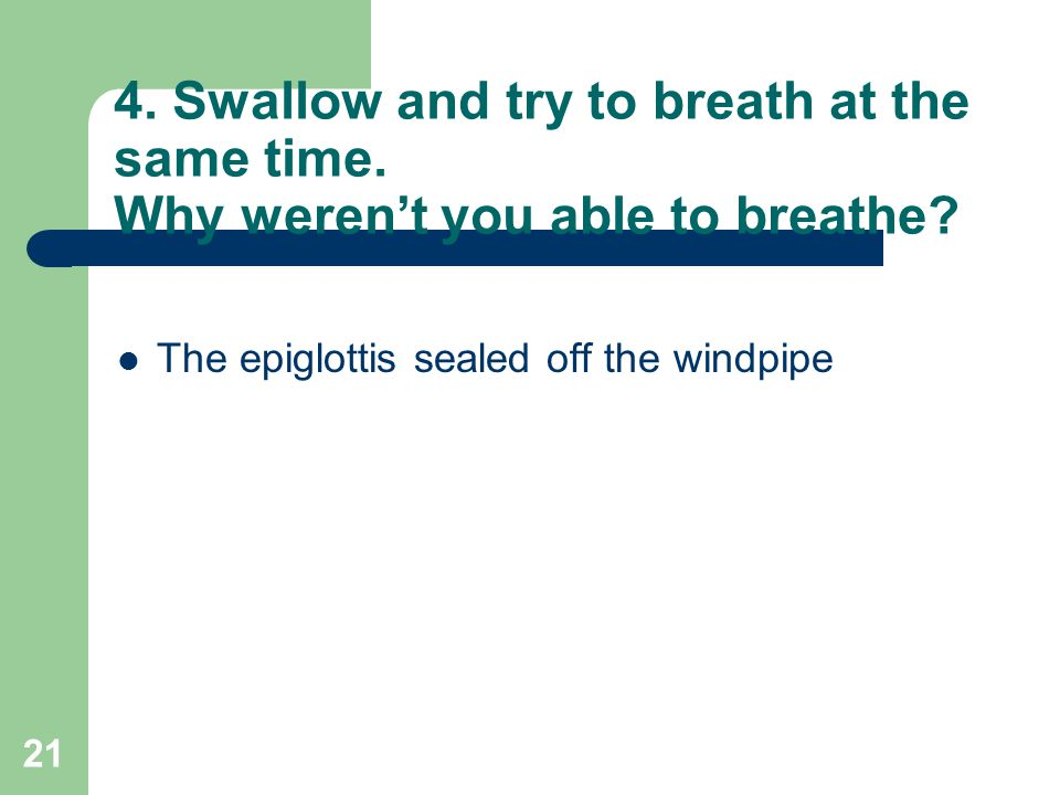 4. Swallow and try to breath at the same time